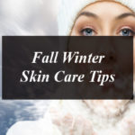 Fall Winter Skin Care Tips