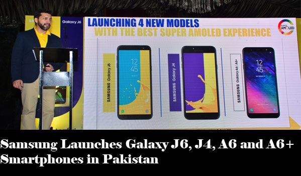 Samsung Launches Galaxy J6, J4, A6 and A6+ Smartphones in Pakistan