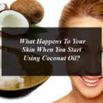 What Happens To Your Skin When You Start Using Coconut Oil?