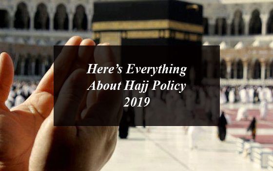 Here's Everything About Hajj Policy 2019