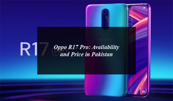 Oppo R17 Pro: Availability and Price in Pakistan
