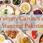 Yummy Cuisines of Stunning Pakistan, Enjoy Healthy Edibles During Your Trip to Pakistan