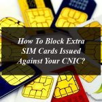 How To Block Extra SIM Cards Issued Against Your CNIC?