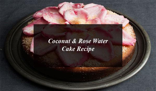 Coconut & Rose Water Cake Recipe