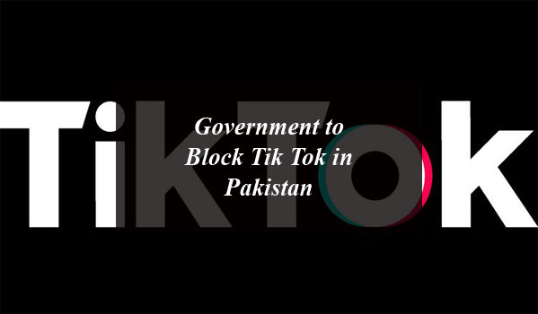 Government to Block Tik Tok in Pakistan