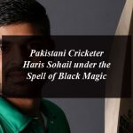 Pakistani Cricketer Haris Sohail under the Spell of Black Magic