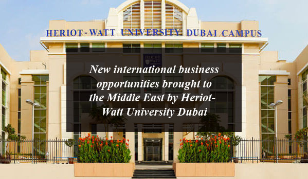 New international business opportunities brought to the Middle East by Heriot-Watt University Dubai