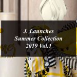 J. Launches Summer Collection 2019 Vol.1