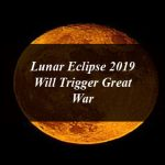 Lunar Eclipse 2019 Will Trigger Great War Whose Winner Will be Israel
