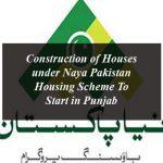 Construction of Houses under Naya Pakistan Housing Scheme To Start in Punjab