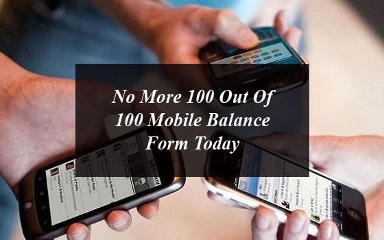 No More 100 Out Of 100 Mobile Balance Form Today