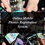 Online Mobile Phones Registration System Lets You Register Phones From Home