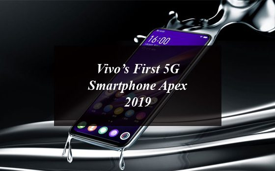 Vivo's First 5G Smartphone Apex 2019