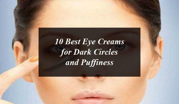 10 Best Eye Creams for Dark Circles and Puffiness