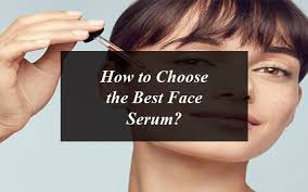 How to Choose the Best Face Serum?