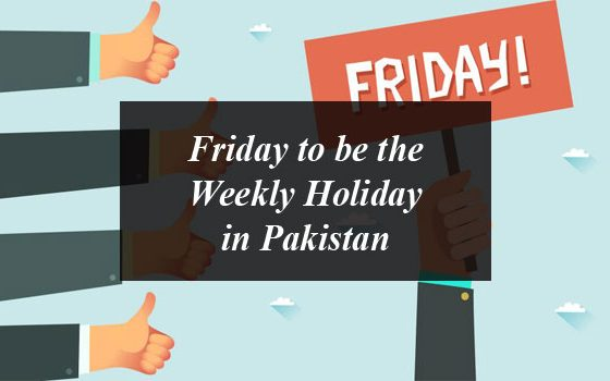 Friday To be the Weekly Holiday in Pakistan