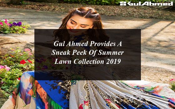 Gul Ahmed Provides A Sneak Peek Of Summer Lawn Collection 2019