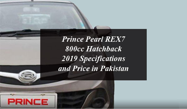 Prince Pearl REX7 800cc Hatchback 2019 Specifications and Price in Pakistan