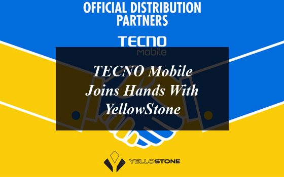 TECNO Mobile Joins Hands With YellowStone