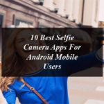 10 Best Selfie Camera Apps For Android Mobile Users