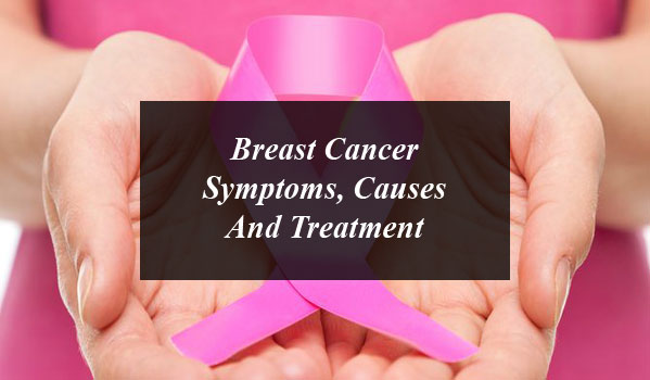 Here's Everything You Need to Know about Breast Cancer: Symptoms, Causes And Treatment