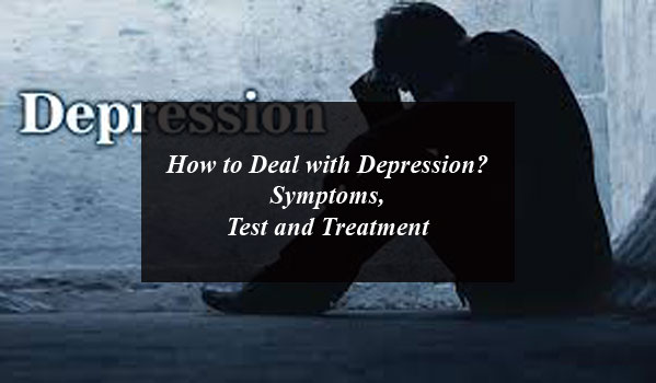 How to Deal with Depression? Symptoms, Test and Treatment