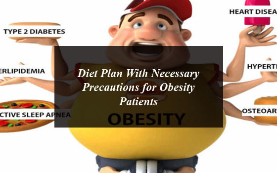 Diet Plan With Necessary Precautions for Obesity Patients