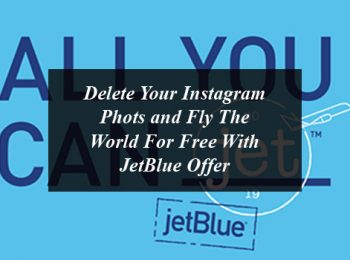 Delete Your Instagram Phots and Fly The World For Free With JetBlue Offer