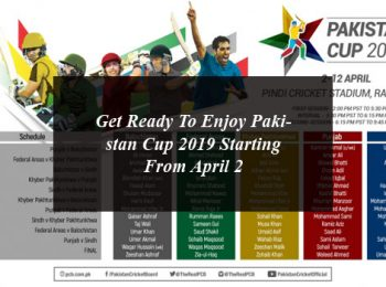 Get Ready To Enjoy Pakistan Cup 2019 Starting From April 2