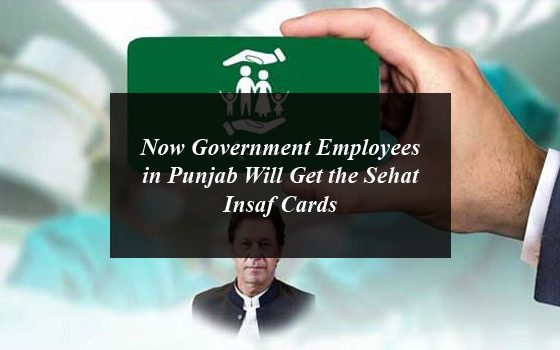 Now Government Employees in Punjab Will Get the Sehat Insaf Cards