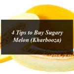 4 Tips to Buy Sugary Melon (Kharbooza)