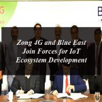Zong 4G and BlueEast Join Forces for IoT Ecosystem Development
