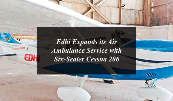 Edhi Expands its Air Ambulance Service with Six-Seater Cessna 206