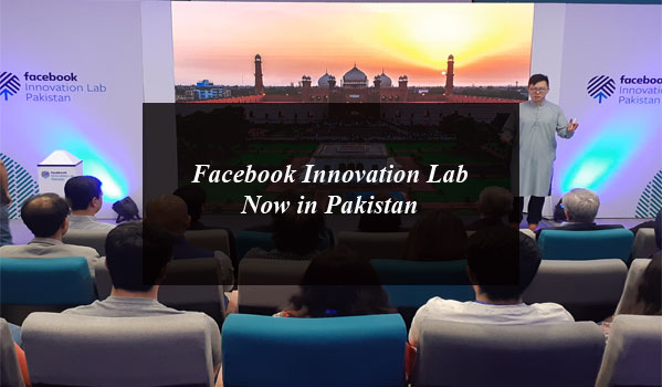 Facebook Innovation Lab Now in Pakistan to Boost Tech Innovation in the Country