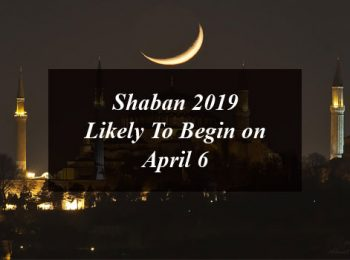 Shaban 2019 Likely To Begin on April 6
