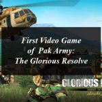 ISPR Releases First Video Game of Pak Army: The Glorious Resolve