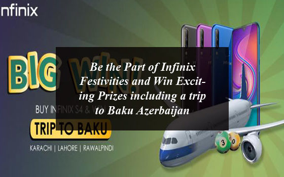 Be the Part of Infinix Festivities and Win Exciting Prizes including a trip to Baku Azerbaijan