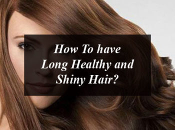 How To have Long Healthy and Shiny Hair?