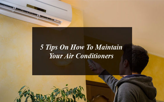 5 Tips On How To Maintain Your Air Conditioners