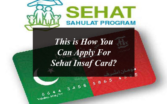 This is How You Can Apply For Sehat Insaf Card?