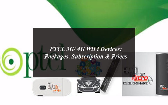 PTCL 3G/ 4G WiFi Devices: Packages, Subscription & Prices