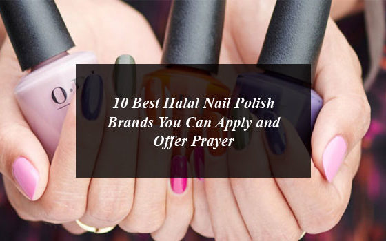 10 Best Halal Nail Polish Brands You Can Apply and Offer Prayer