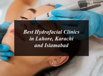 Best Hydrafacial Clinics in Lahore, Karachi and Islamabad